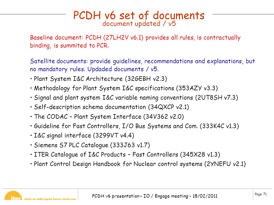 Page 71 PCDH v6 presentation – IO / Engage meeting - 18/02/2011 PCDH v6 set of documents document updated / v5 Satellite documents: provide guidelines