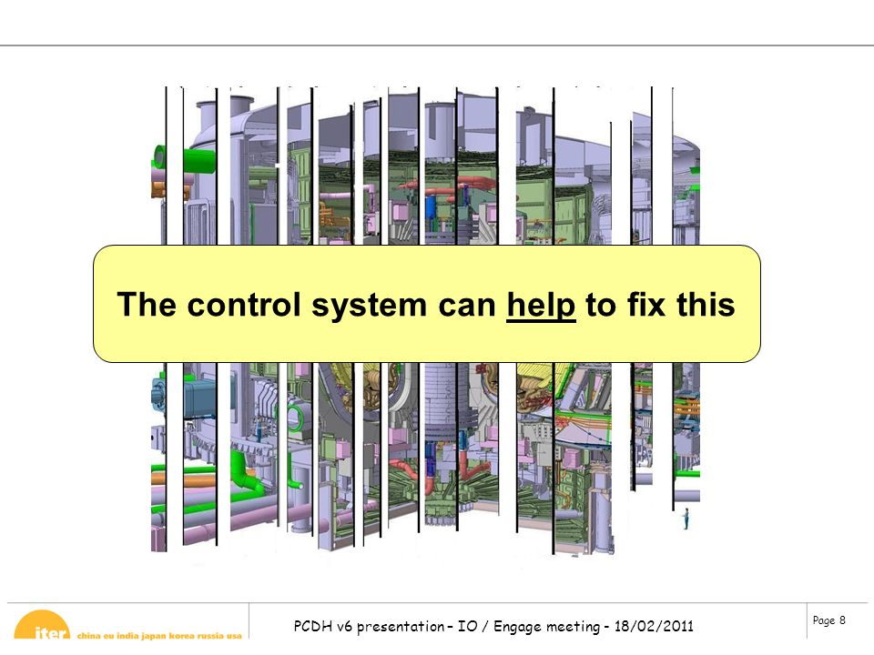 Page 8 PCDH v6 presentation – IO / Engage meeting - 18/02/2011 The control system can help to fix this