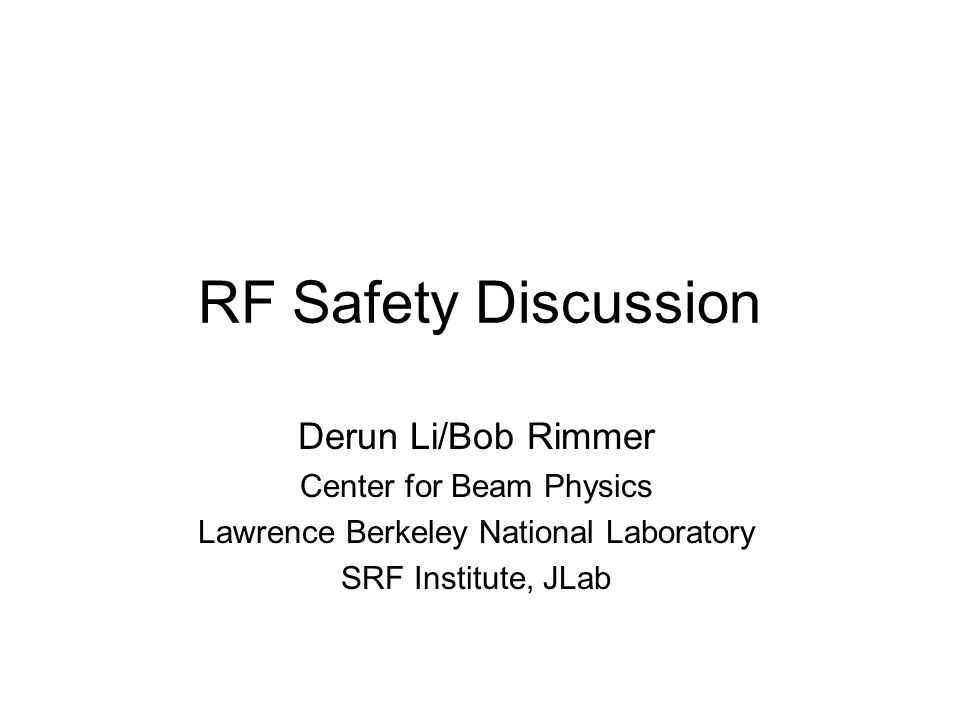 RF Safety Discussion Derun Li/Bob Rimmer Center for Beam Physics Lawrence Berkeley National Laboratory SRF Institute, JLab