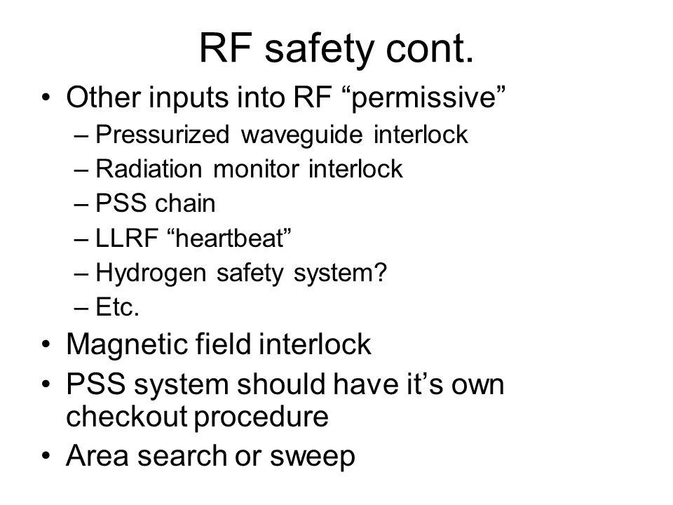 "RF safety cont. Other inputs into RF ""permissive"" –Pressurized waveguide interlock –Radiation monitor interlock –PSS chain –LLRF ""heartbeat"" –Hydrogen"