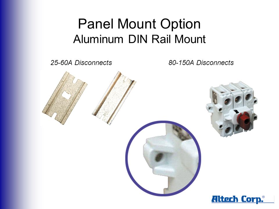 Panel Mount Option Aluminum DIN Rail Mount 25-60A Disconnects80-150A Disconnects
