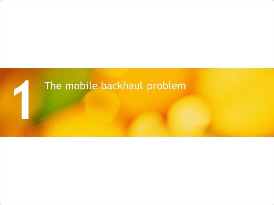 All Rights Reserved © Alcatel-Lucent 2009 2 | PON Architecture for Wireless Backhaul The mobile backhaul problem 1