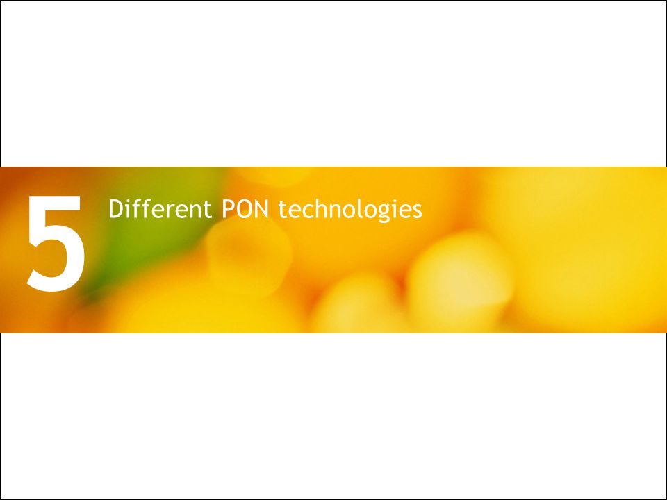 All Rights Reserved © Alcatel-Lucent 2009 20 | PON Architecture for Wireless Backhaul Different PON technologies 5
