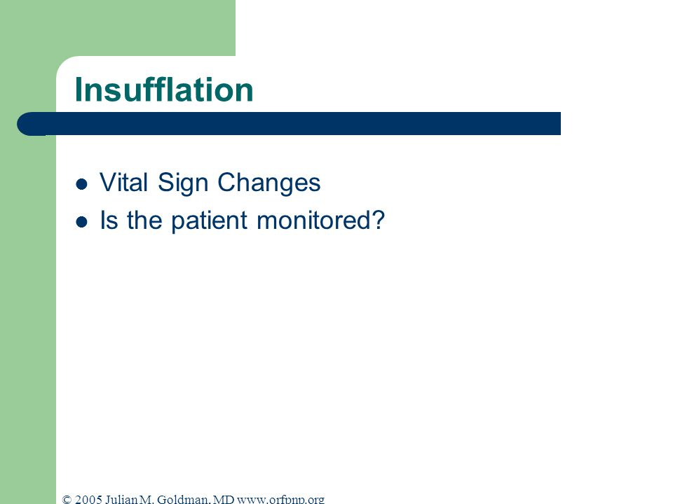 © 2005 Julian M. Goldman, MD www.orfpnp.org Insufflation Vital Sign Changes Is the patient monitored?