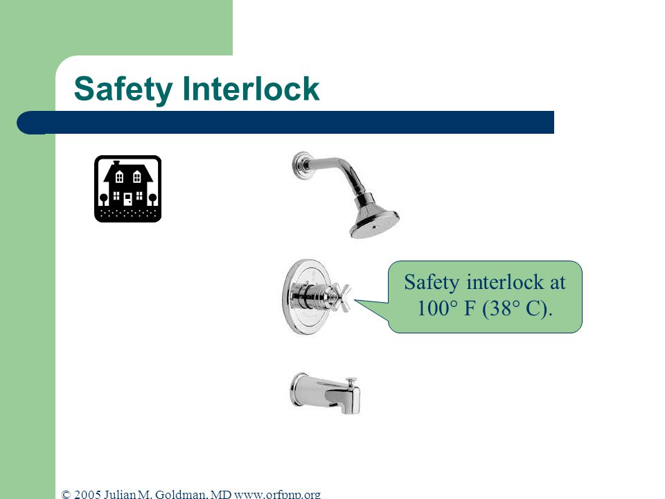 © 2005 Julian M. Goldman, MD www.orfpnp.org Safety Interlock Safety interlock at 100° F (38° C).