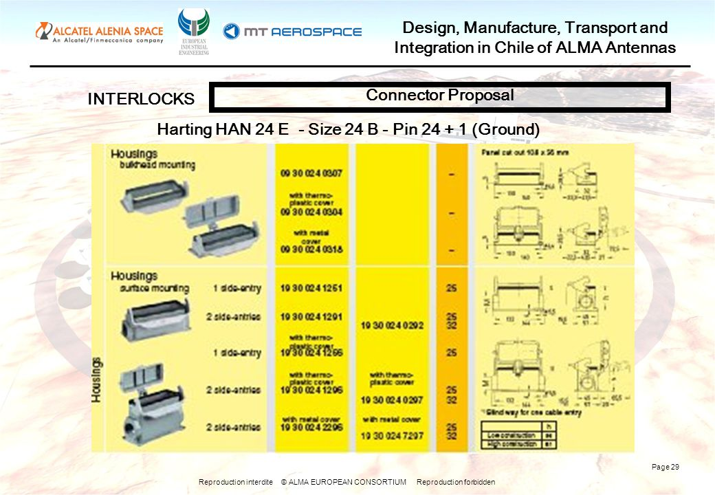 Reproduction interdite © ALMA EUROPEAN CONSORTIUM Reproduction forbidden Design, Manufacture, Transport and Integration in Chile of ALMA Antennas Page 29 INTERLOCKS Connector Proposal Harting HAN 24 E - Size 24 B - Pin 24 + 1 (Ground)