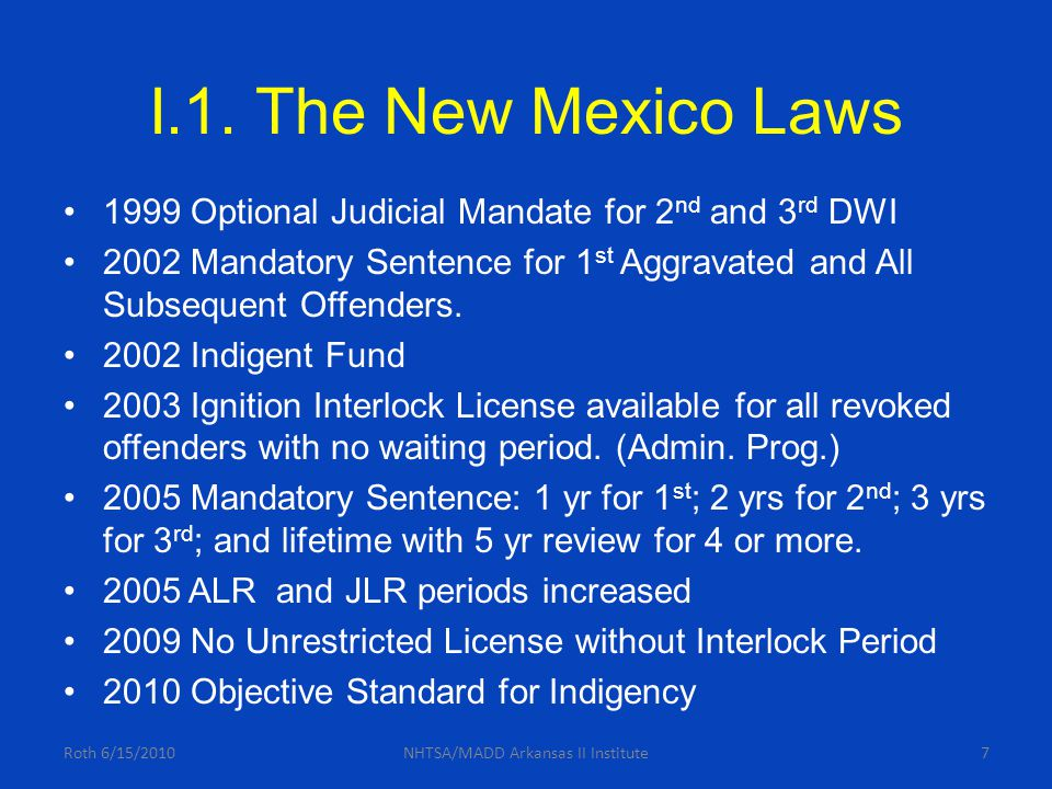 I.1. The New Mexico Laws 1999 Optional Judicial Mandate for 2 nd and 3 rd DWI 2002 Mandatory Sentence for 1 st Aggravated and All Subsequent Offenders