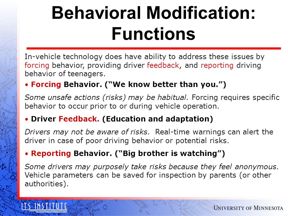 Behavioral Modification: Functions In-vehicle technology does have ability to address these issues by forcing behavior, providing driver feedback, and