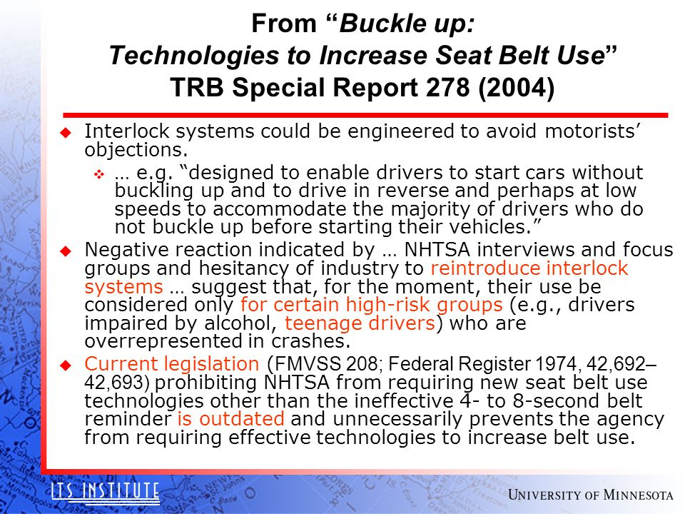 From Buckle up: Technologies to Increase Seat Belt Use TRB Special Report 278 (2004) u Interlock systems could be engineered to avoid motorists' objections.