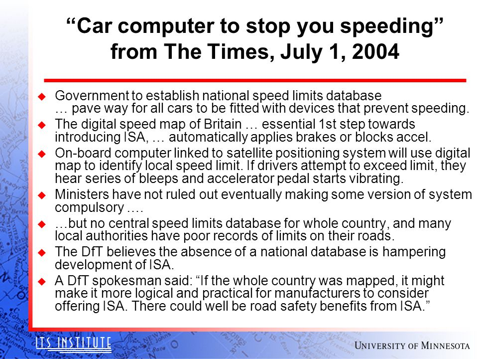 """Car computer to stop you speeding"" from The Times, July 1, 2004 u Government to establish national speed limits database … pave way for all cars to b"