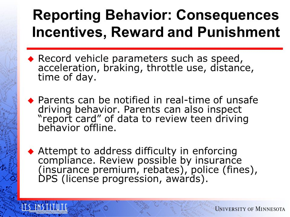 Reporting Behavior: Consequences Incentives, Reward and Punishment u Record vehicle parameters such as speed, acceleration, braking, throttle use, dis