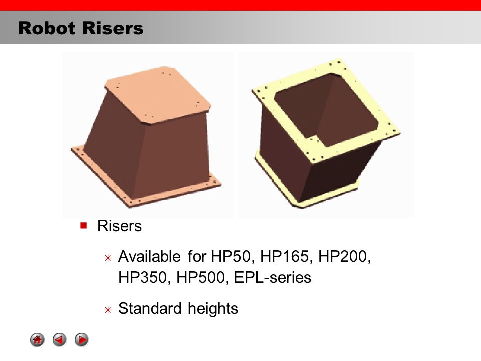 Robot Risers  Risers  Available for HP50, HP165, HP200, HP350, HP500, EPL-series  Standard heights