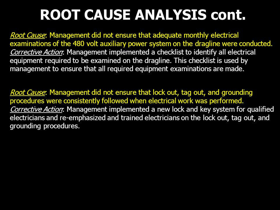 ROOT CAUSE ANALYSIS cont. Root Cause: Management did not ensure that adequate monthly electrical examinations of the 480 volt auxiliary power system o