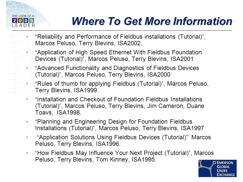 [File Name or Event] Emerson Confidential 27-Jun-01, Slide 56 Where To Get More Information Reliability and Performance of Fieldbus installations (Tutorial) , Marcos Peluso, Terry Blevins, ISA2002.