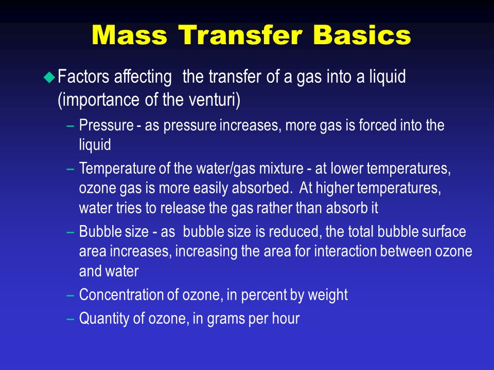  Factors affecting the transfer of a gas into a liquid (importance of the venturi) –Pressure - as pressure increases, more gas is forced into the liq