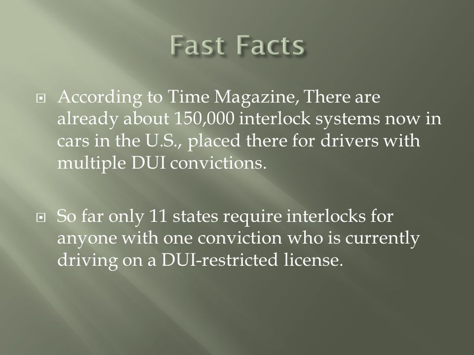  According to Time Magazine, There are already about 150,000 interlock systems now in cars in the U.S., placed there for drivers with multiple DUI convictions.