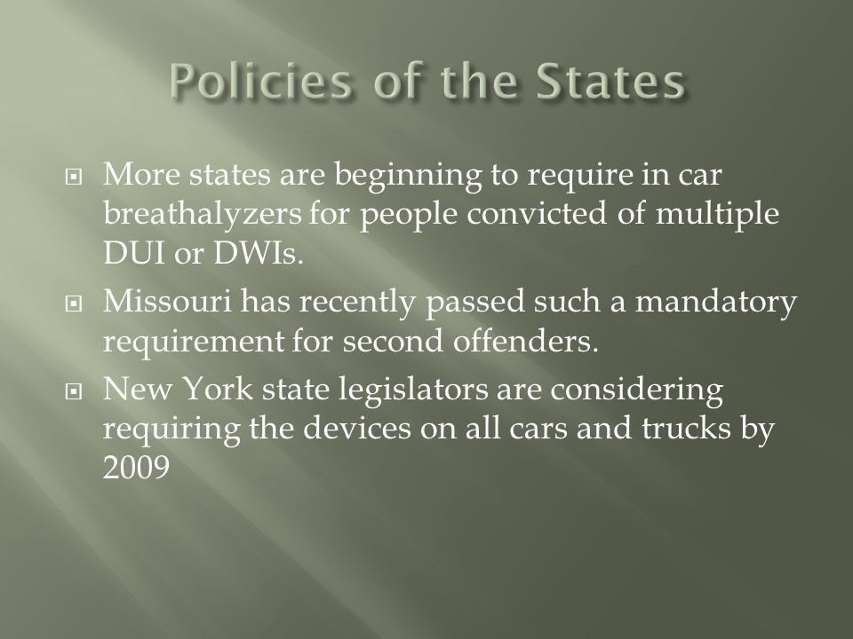  More states are beginning to require in car breathalyzers for people convicted of multiple DUI or DWIs.