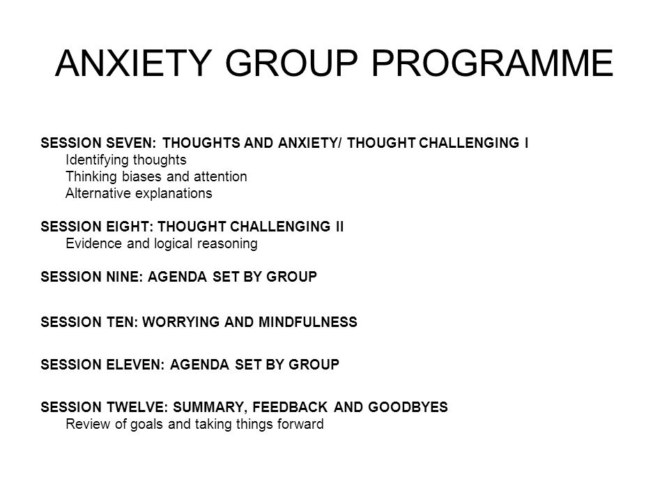 ANXIETY GROUP PROGRAMME SESSION SEVEN: THOUGHTS AND ANXIETY/ THOUGHT CHALLENGING I Identifying thoughts Thinking biases and attention Alternative expl