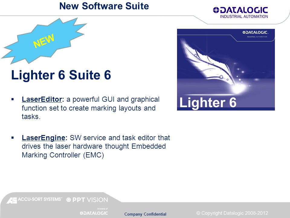 Company Confidential New Software Suite Lighter 6 Suite 6  LaserEditor: a powerful GUI and graphical function set to create marking layouts and tasks.
