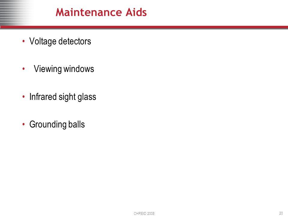 CHREID 2008 20 Maintenance Aids Voltage detectors Viewing windows Infrared sight glass Grounding balls