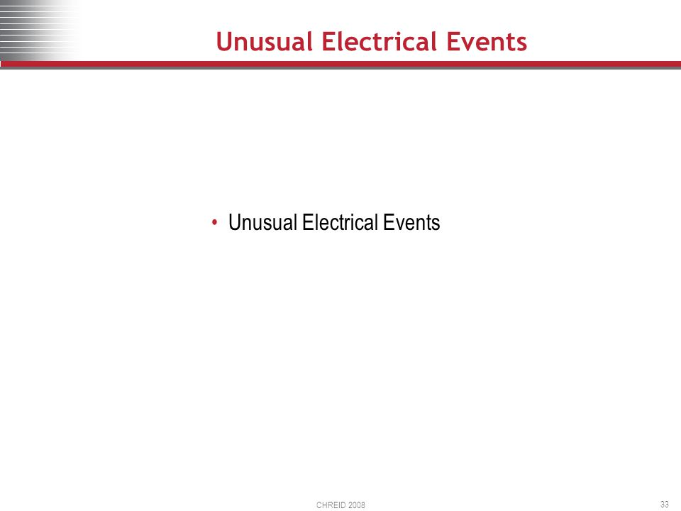 Unusual Electrical Events CHREID 2008 33