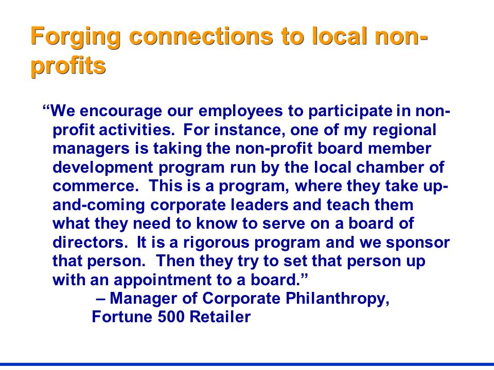 Forging connections to local non- profits We encourage our employees to participate in non- profit activities.