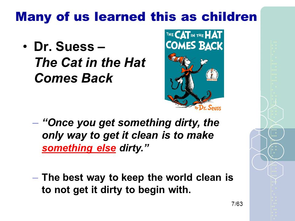7/63 – Once you get something dirty, the only way to get it clean is to make something else dirty. –The best way to keep the world clean is to not get it dirty to begin with.
