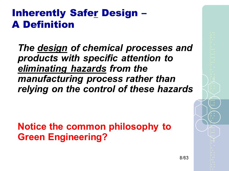 59/63 Inherently safer = safer Air travel –several hundred people –5 miles up –control in 3 dimensions –600 mph –thousands of gallons of fuel –passengers in a pressure vessel –.........