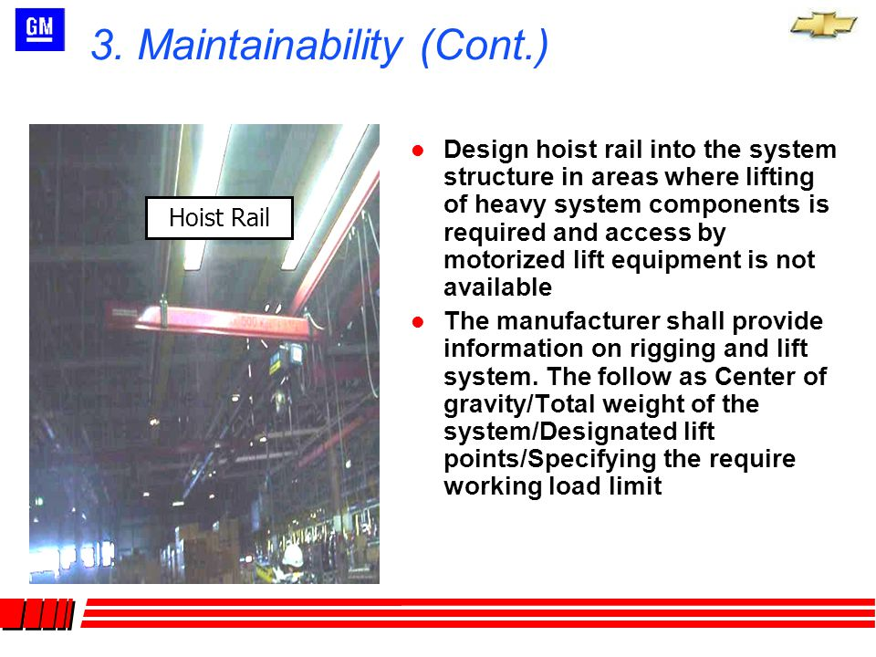 l Design hoist rail into the system structure in areas where lifting of heavy system components is required and access by motorized lift equipment is not available l The manufacturer shall provide information on rigging and lift system.