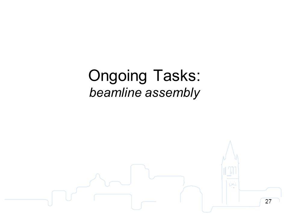 27 Ongoing Tasks: beamline assembly 27