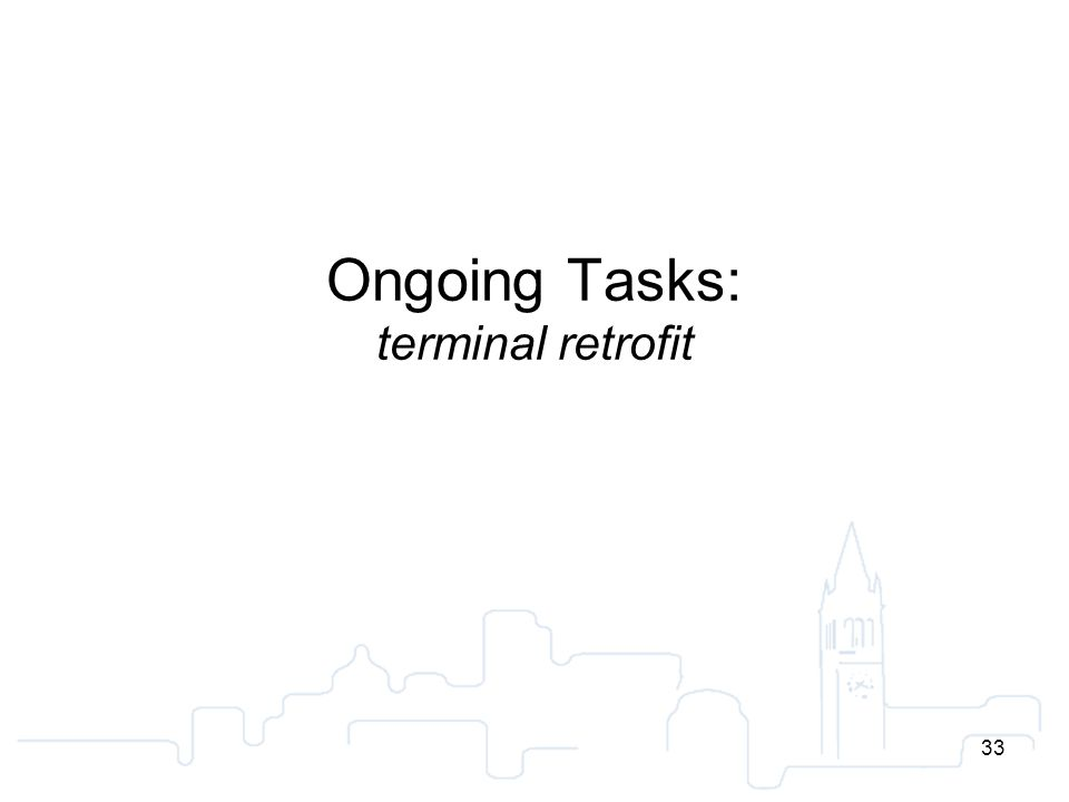 33 Ongoing Tasks: terminal retrofit 33