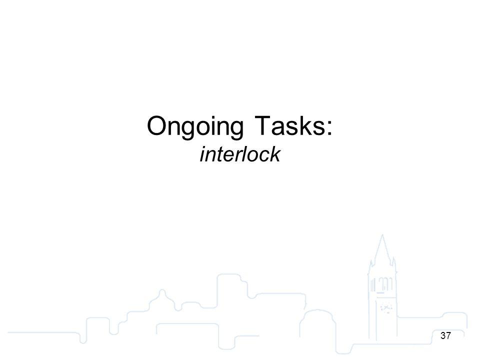 37 Ongoing Tasks: interlock 37