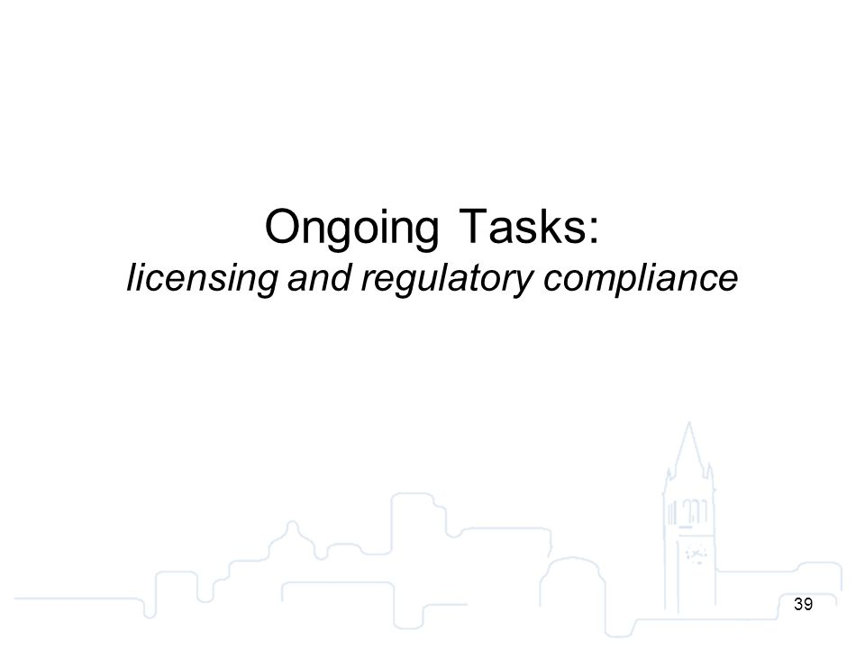 39 Ongoing Tasks: licensing and regulatory compliance 39