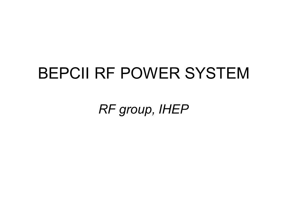 BEPCII RF POWER SYSTEM RF group, IHEP