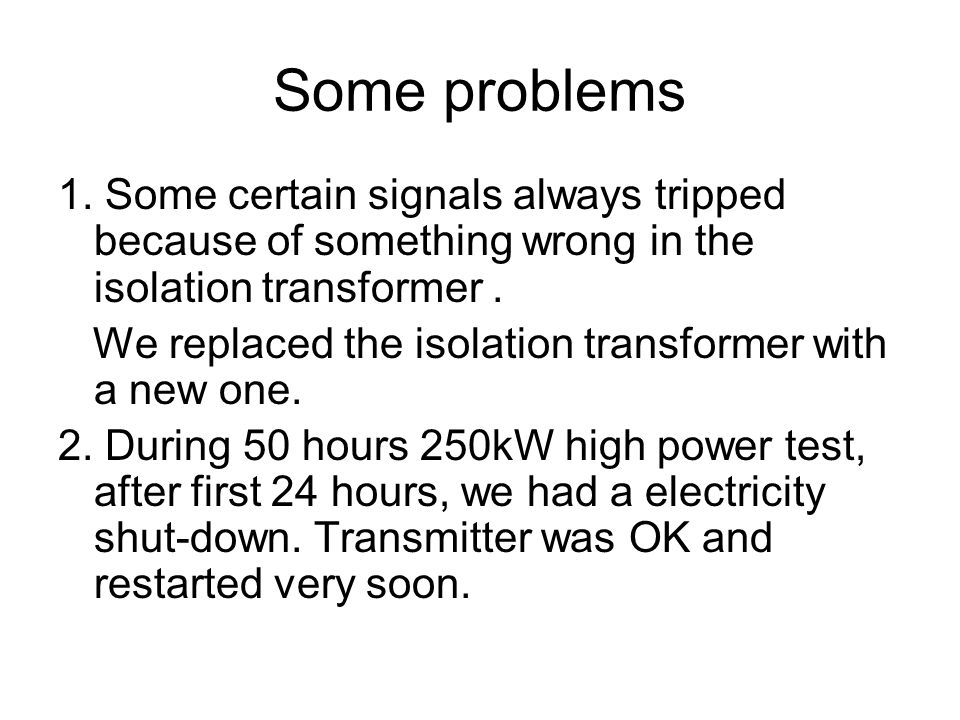 Some problems 1. Some certain signals always tripped because of something wrong in the isolation transformer. We replaced the isolation transformer wi