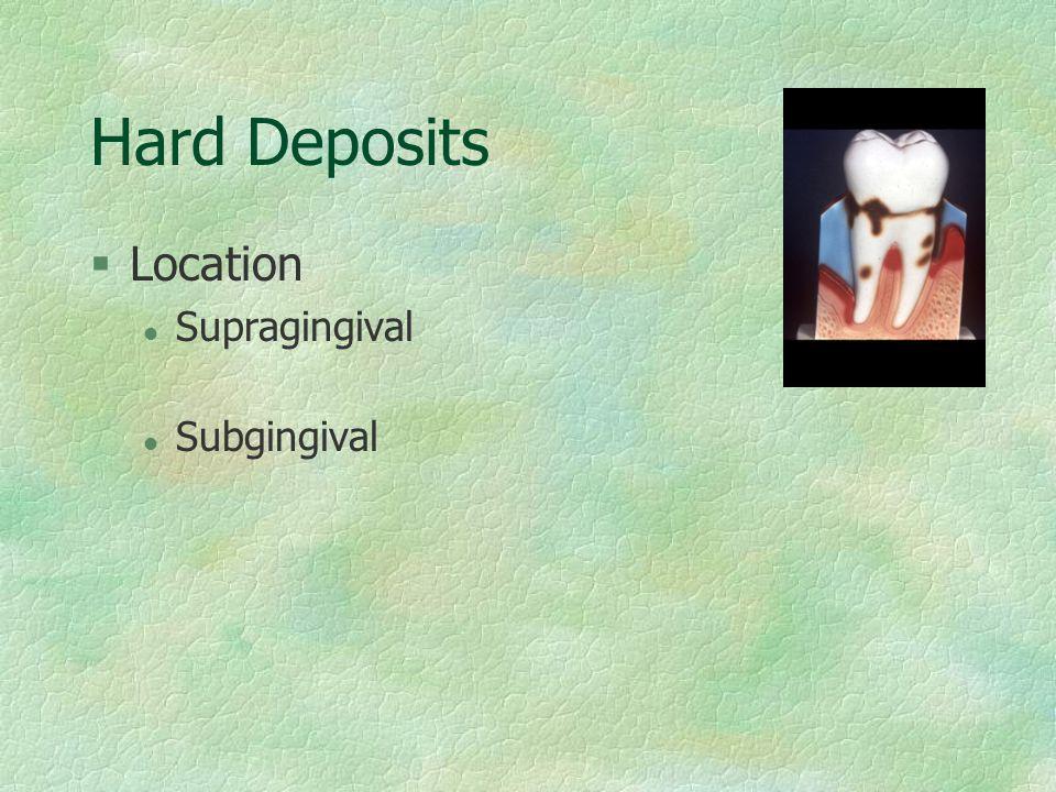 Hard Deposits §Identification l Supragingival calculus l Subgingival calculus