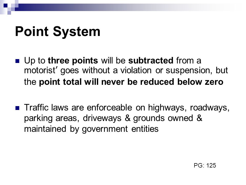 Point System Up to three points will be subtracted from a motorist' goes without a violation or suspension, but the point total will never be reduced