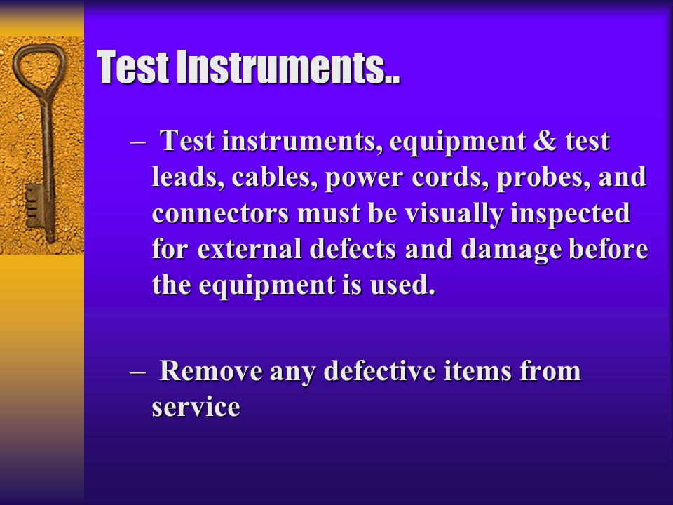 Test Instruments.. – Test instruments, equipment & test leads, cables, power cords, probes, and connectors must be visually inspected for external def
