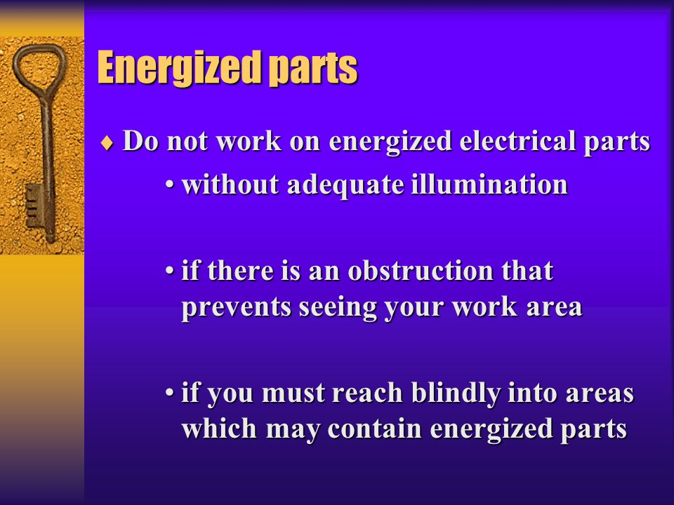 Energized parts  Do not work on energized electrical parts without adequate illuminationwithout adequate illumination if there is an obstruction that