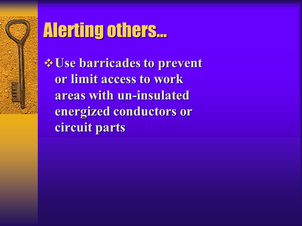Alerting others…  Use barricades to prevent or limit access to work areas with un-insulated energized conductors or circuit parts