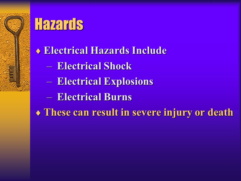 Hazards  Electrical Hazards Include – Electrical Shock – Electrical Explosions – Electrical Burns  These can result in severe injury or death