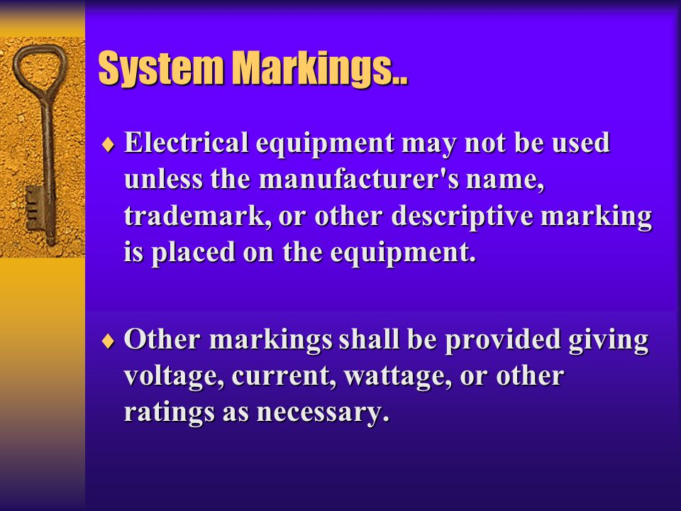 System Markings..  Electrical equipment may not be used unless the manufacturer's name, trademark, or other descriptive marking is placed on the equi