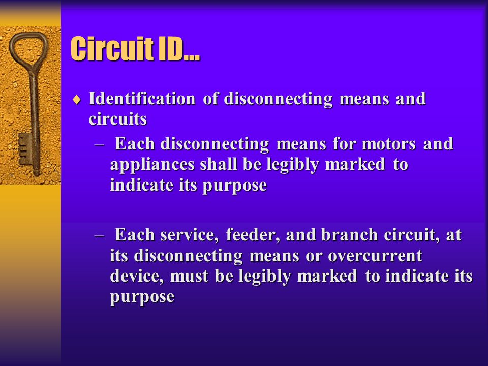 Circuit ID…  Identification of disconnecting means and circuits – Each disconnecting means for motors and appliances shall be legibly marked to indic