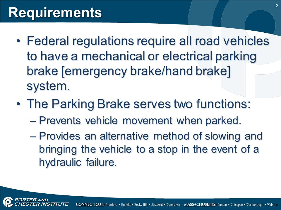 2 Requirements Federal regulations require all road vehicles to have a mechanical or electrical parking brake [emergency brake/hand brake] system. The