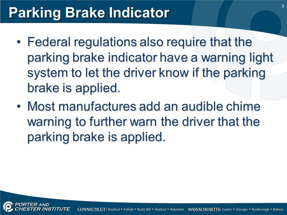 3 Parking Brake Indicator Federal regulations also require that the parking brake indicator have a warning light system to let the driver know if the