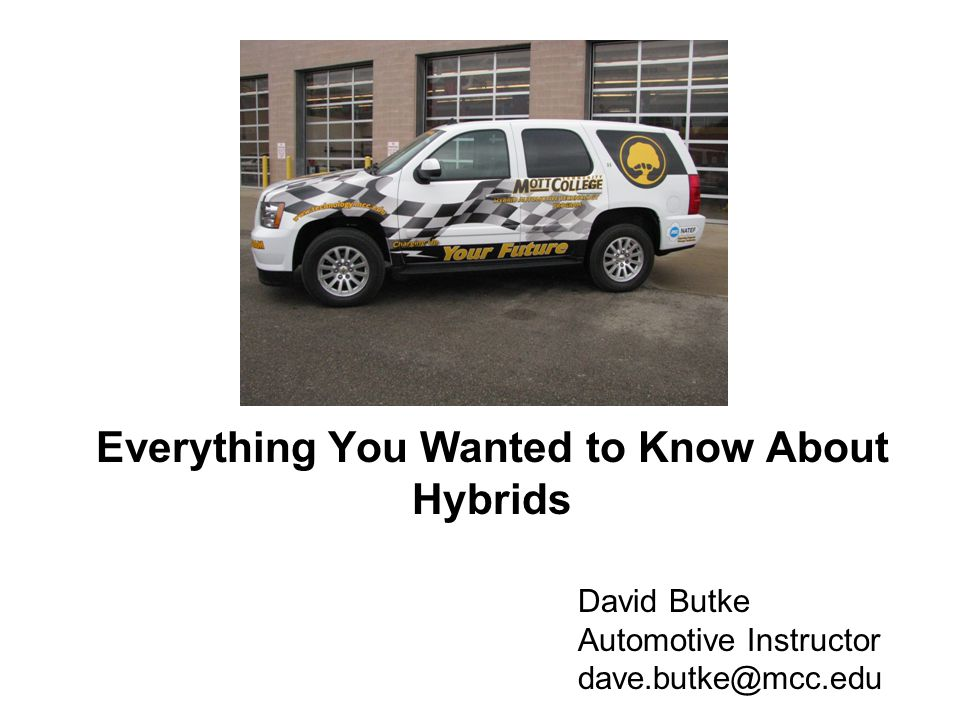 Everything You Wanted to Know About Hybrids David Butke Automotive Instructor dave.butke@mcc.edu