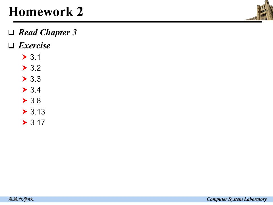 Homework 2  Read Chapter 3  Exercise  3.1  3.2  3.3  3.4  3.8  3.13  3.17