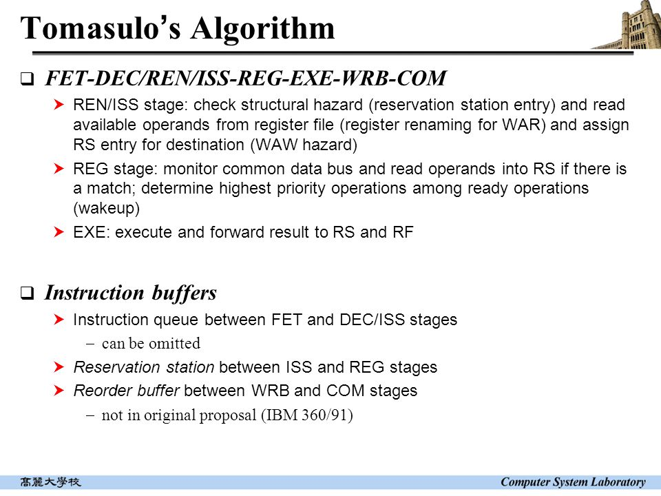 Tomasulo ' s Algorithm  FET-DEC/REN/ISS-REG-EXE-WRB-COM  REN/ISS stage: check structural hazard (reservation station entry) and read available opera