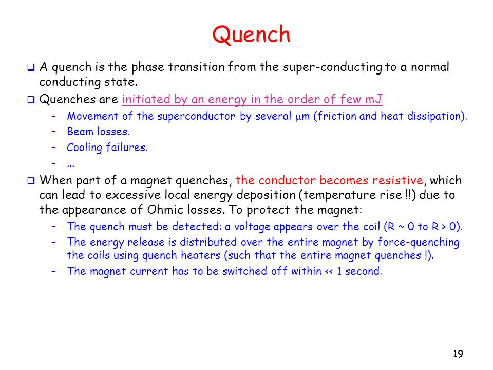 Quench 19  A quench is the phase transition from the super-conducting to a normal conducting state.