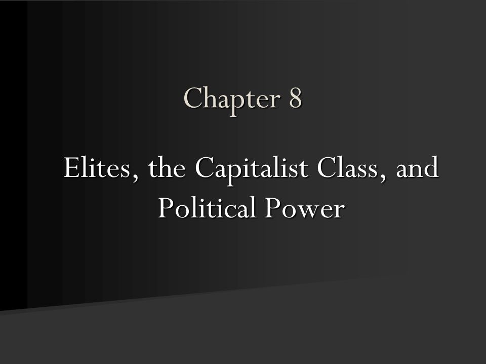 Chapter 8 Elites, the Capitalist Class, and Political Power